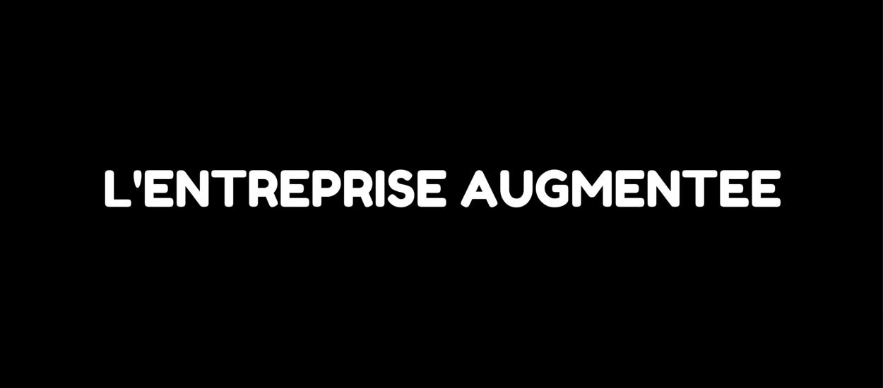 Entreprise Augmentée, revitaliser l'entreprise