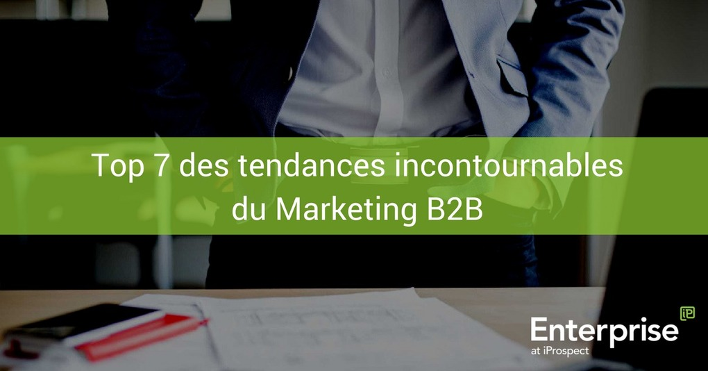 Top 7 des tendances incontournables du Marketing B2B